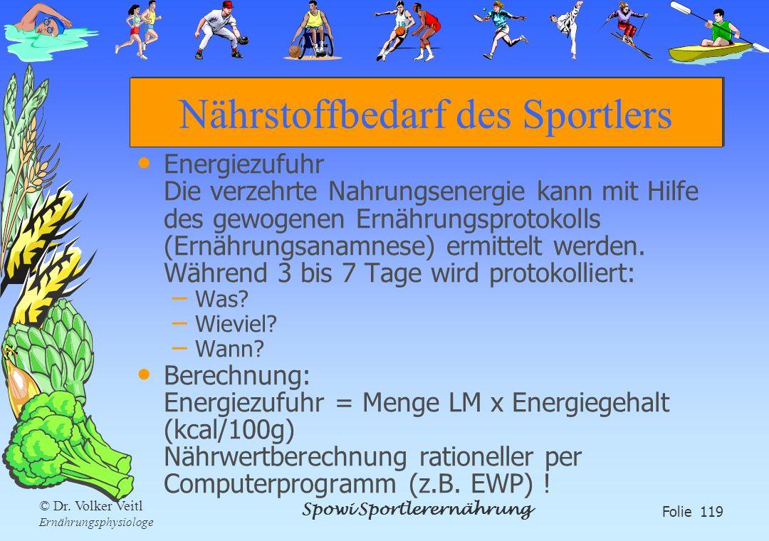 Spowi Sportlerernährung Folie 119 © Dr. Volker Veitl Ernährungsphysiologe Nährstoffbedarf des Sportlers Energiezufuhr Die verzehrte Nahrungsenergie ka