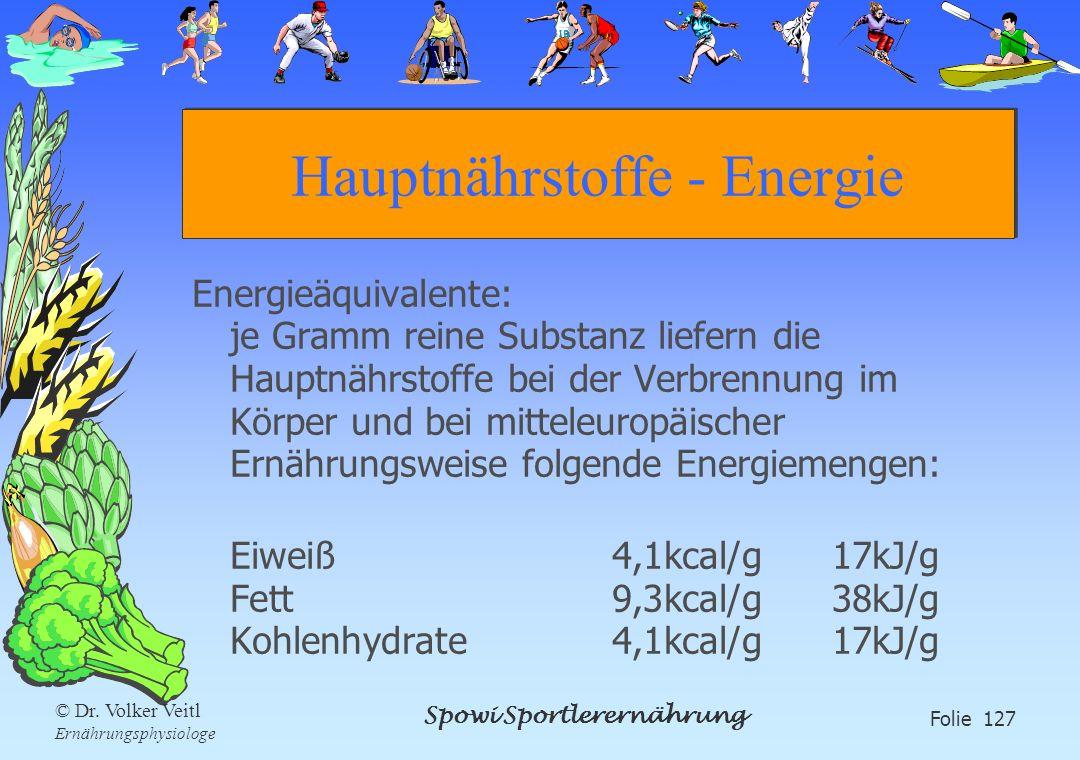 Spowi Sportlerernährung Folie 127 © Dr. Volker Veitl Ernährungsphysiologe Hauptnährstoffe - Energie Energieäquivalente: je Gramm reine Substanz liefer