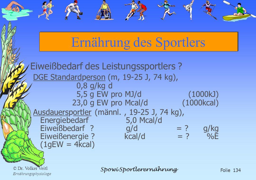 Spowi Sportlerernährung Folie 134 © Dr. Volker Veitl Ernährungsphysiologe Ernährung des Sportlers Eiweißbedarf des Leistungssportlers ? DGE Standardpe
