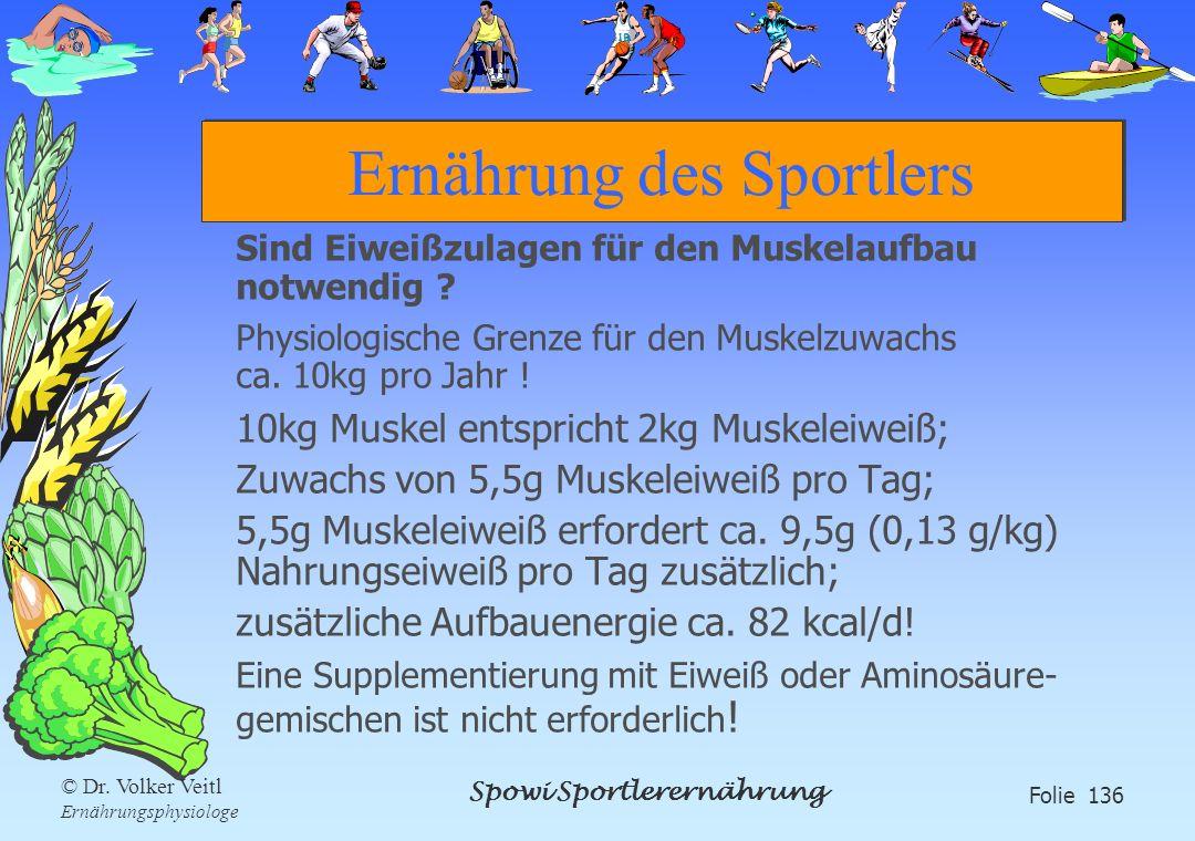 Spowi Sportlerernährung Folie 136 © Dr. Volker Veitl Ernährungsphysiologe Ernährung des Sportlers Sind Eiweißzulagen für den Muskelaufbau notwendig ?