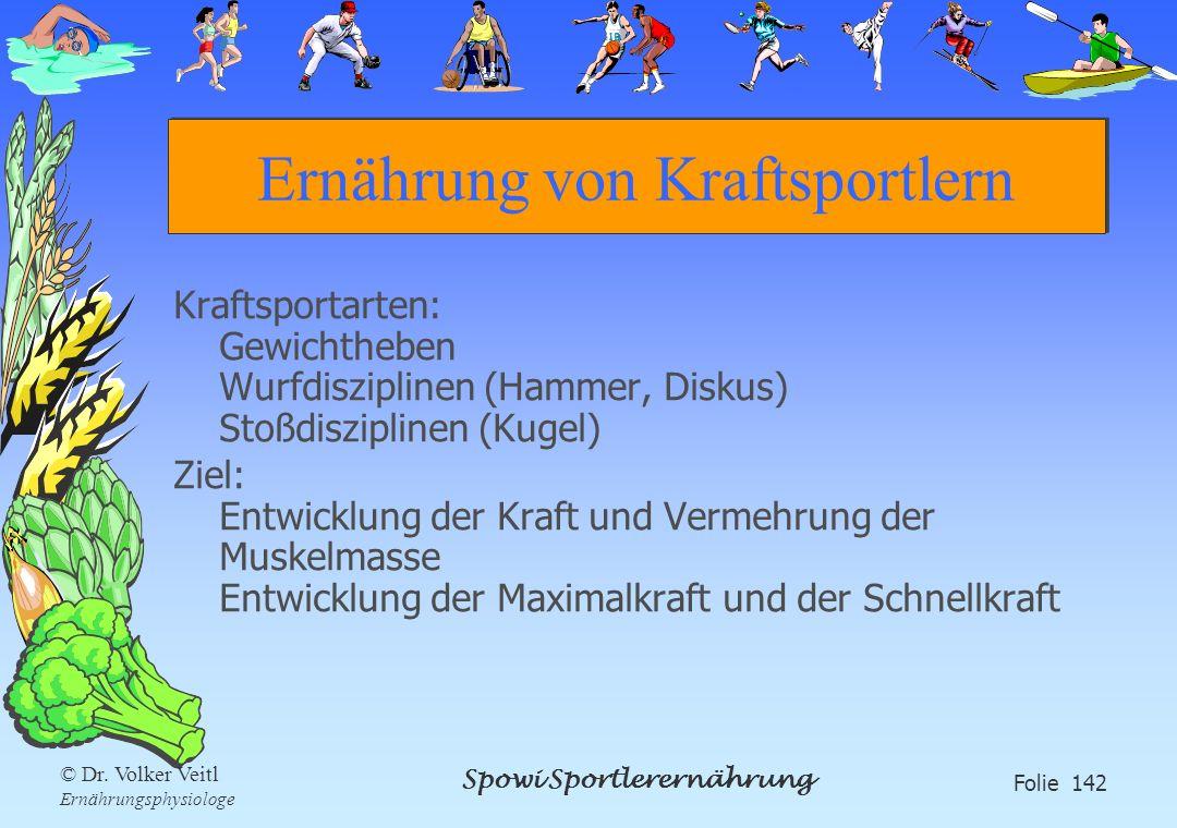 Spowi Sportlerernährung Folie 142 © Dr. Volker Veitl Ernährungsphysiologe Ernährung von Kraftsportlern Kraftsportarten: Gewichtheben Wurfdisziplinen (