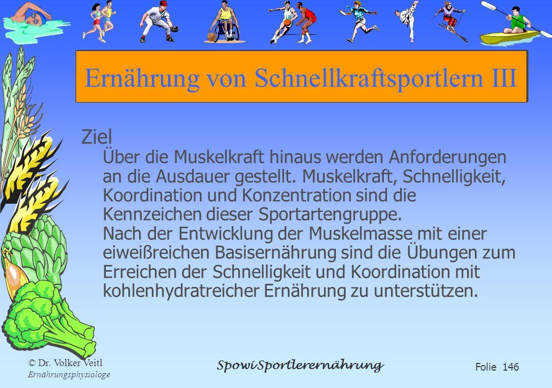 Spowi Sportlerernährung Folie 146 © Dr. Volker Veitl Ernährungsphysiologe Ernährung von Schnellkraftsportlern III Ziel Über die Muskelkraft hinaus wer