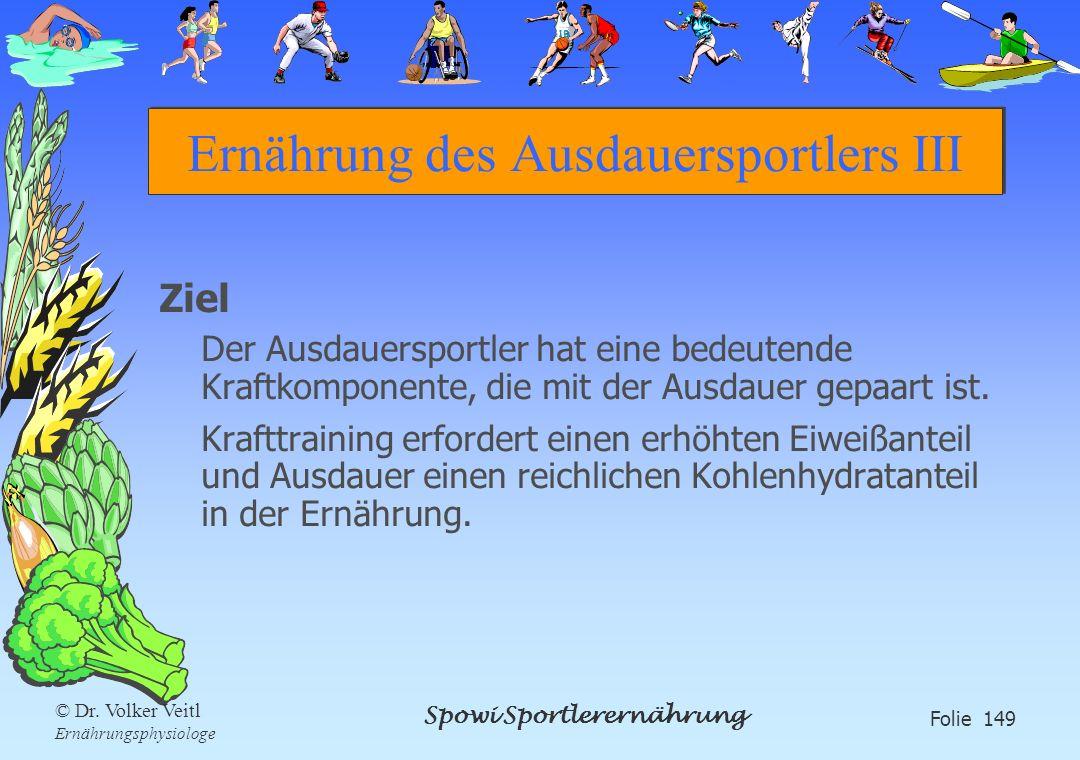Spowi Sportlerernährung Folie 149 © Dr. Volker Veitl Ernährungsphysiologe Ernährung des Ausdauersportlers III Ziel Der Ausdauersportler hat eine bedeu