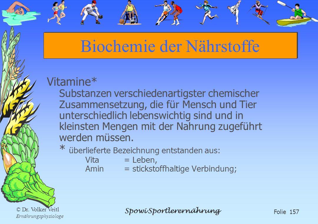 Spowi Sportlerernährung Folie 157 © Dr. Volker Veitl Ernährungsphysiologe Biochemie der Nährstoffe Vitamine* Substanzen verschiedenartigster chemische