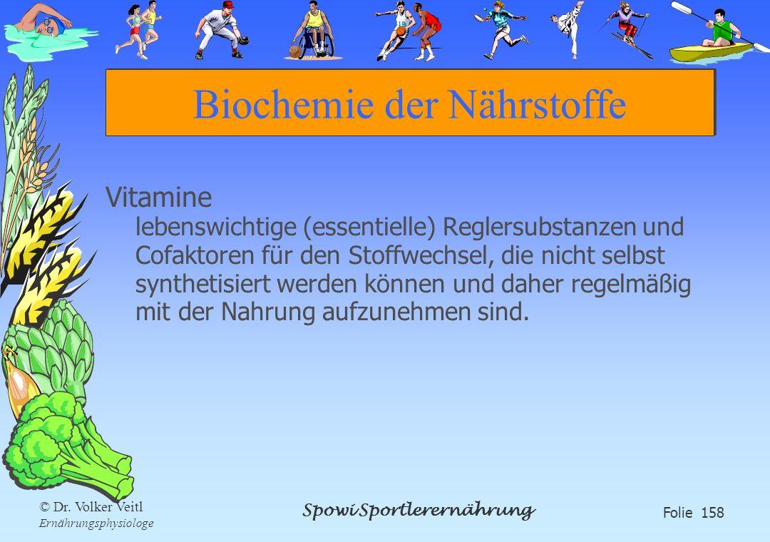 Spowi Sportlerernährung Folie 158 © Dr. Volker Veitl Ernährungsphysiologe Biochemie der Nährstoffe Vitamine lebenswichtige (essentielle) Reglersubstan