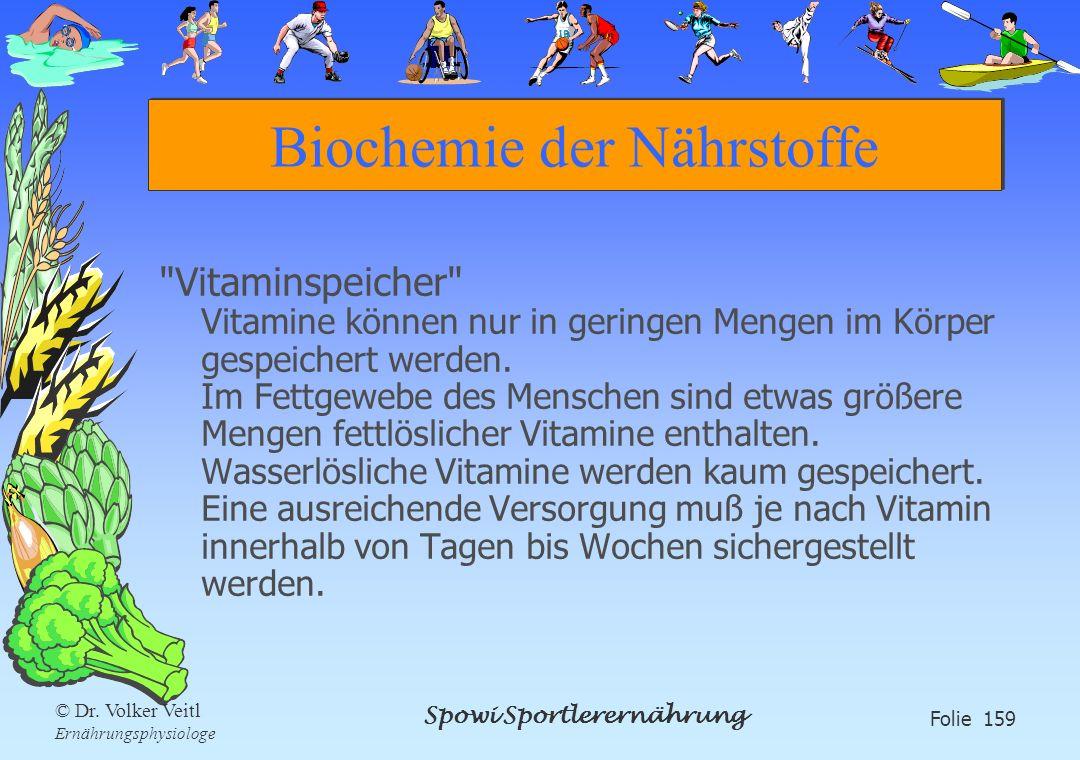 Spowi Sportlerernährung Folie 159 © Dr. Volker Veitl Ernährungsphysiologe Biochemie der Nährstoffe