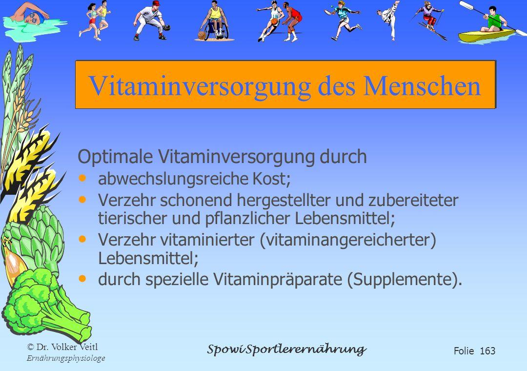 Spowi Sportlerernährung Folie 163 © Dr. Volker Veitl Ernährungsphysiologe Vitaminversorgung des Menschen Optimale Vitaminversorgung durch abwechslungs