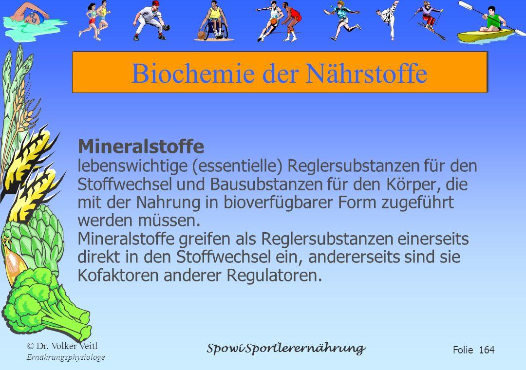 Spowi Sportlerernährung Folie 164 © Dr. Volker Veitl Ernährungsphysiologe Biochemie der Nährstoffe Mineralstoffe lebenswichtige (essentielle) Reglersu
