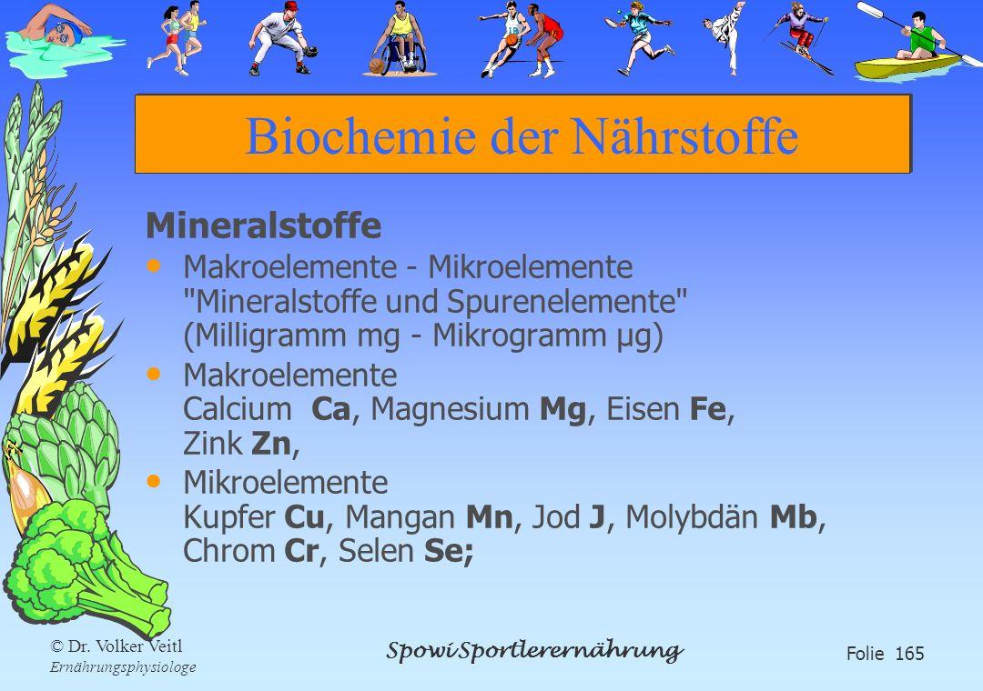 Spowi Sportlerernährung Folie 165 © Dr. Volker Veitl Ernährungsphysiologe Biochemie der Nährstoffe Mineralstoffe Makroelemente - Mikroelemente