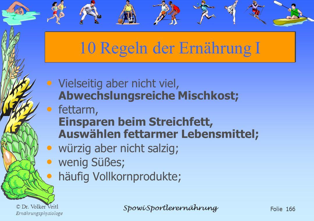 Spowi Sportlerernährung Folie 166 © Dr. Volker Veitl Ernährungsphysiologe 10 Regeln der Ernährung I Vielseitig aber nicht viel, Abwechslungsreiche Mis