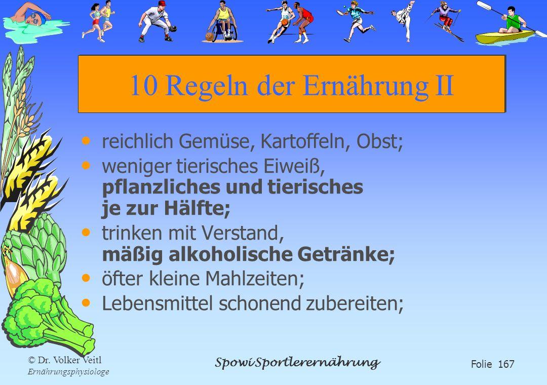 Spowi Sportlerernährung Folie 167 © Dr. Volker Veitl Ernährungsphysiologe 10 Regeln der Ernährung II reichlich Gemüse, Kartoffeln, Obst; weniger tieri