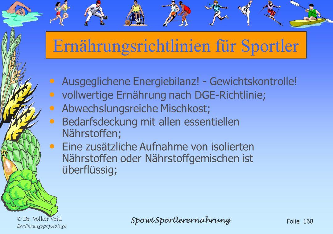 Spowi Sportlerernährung Folie 168 © Dr. Volker Veitl Ernährungsphysiologe Ernährungsrichtlinien für Sportler Ausgeglichene Energiebilanz! - Gewichtsko