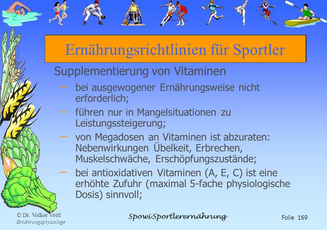 Spowi Sportlerernährung Folie 169 © Dr. Volker Veitl Ernährungsphysiologe Ernährungsrichtlinien für Sportler Supplementierung von Vitaminen – bei ausg