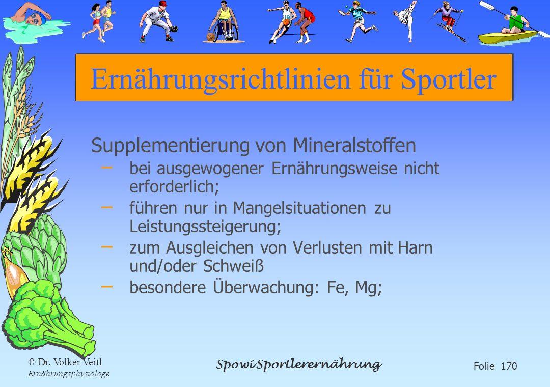Spowi Sportlerernährung Folie 170 © Dr. Volker Veitl Ernährungsphysiologe Ernährungsrichtlinien für Sportler Supplementierung von Mineralstoffen – bei