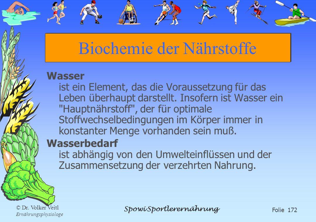 Spowi Sportlerernährung Folie 172 © Dr. Volker Veitl Ernährungsphysiologe Biochemie der Nährstoffe Wasser ist ein Element, das die Voraussetzung für d
