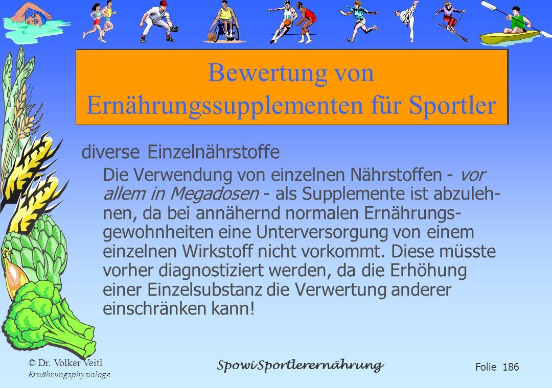 Spowi Sportlerernährung Folie 186 © Dr. Volker Veitl Ernährungsphysiologe Bewertung von Ernährungssupplementen für Sportler diverse Einzelnährstoffe D