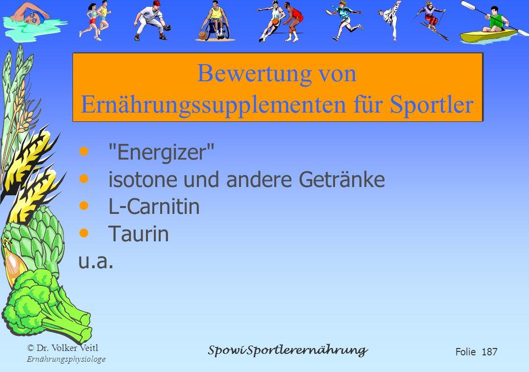 Spowi Sportlerernährung Folie 187 © Dr. Volker Veitl Ernährungsphysiologe Bewertung von Ernährungssupplementen für Sportler