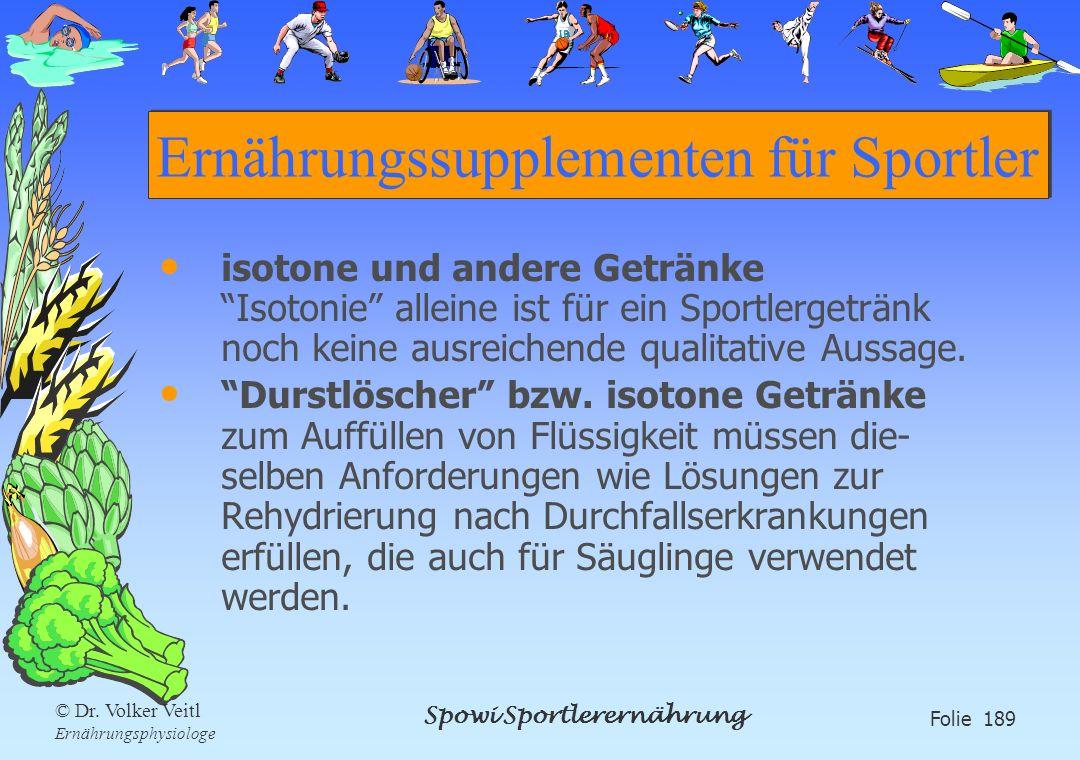 Spowi Sportlerernährung Folie 189 © Dr. Volker Veitl Ernährungsphysiologe Ernährungssupplementen für Sportler isotone und andere Getränke Isotonie all