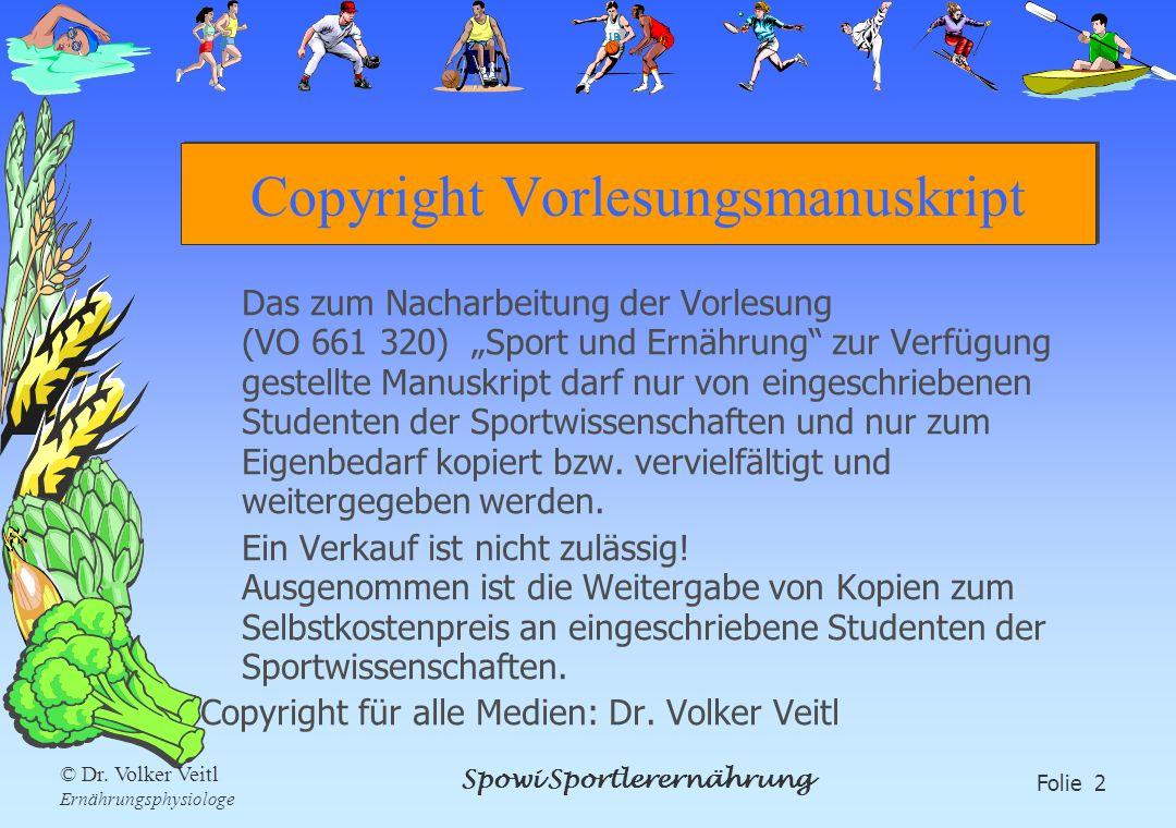 Spowi Sportlerernährung Folie 2 © Dr. Volker Veitl Ernährungsphysiologe Copyright Vorlesungsmanuskript Das zum Nacharbeitung der Vorlesung (VO 661 320