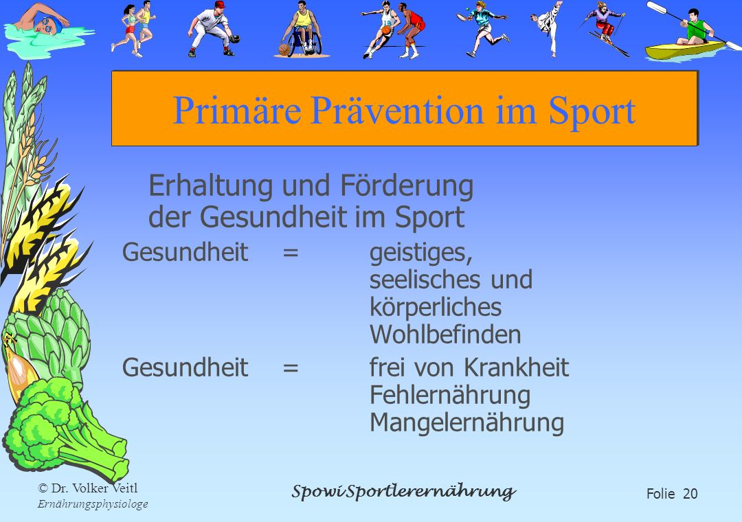 Spowi Sportlerernährung Folie 20 © Dr. Volker Veitl Ernährungsphysiologe Primäre Prävention im Sport Erhaltung und Förderung der Gesundheit im Sport G