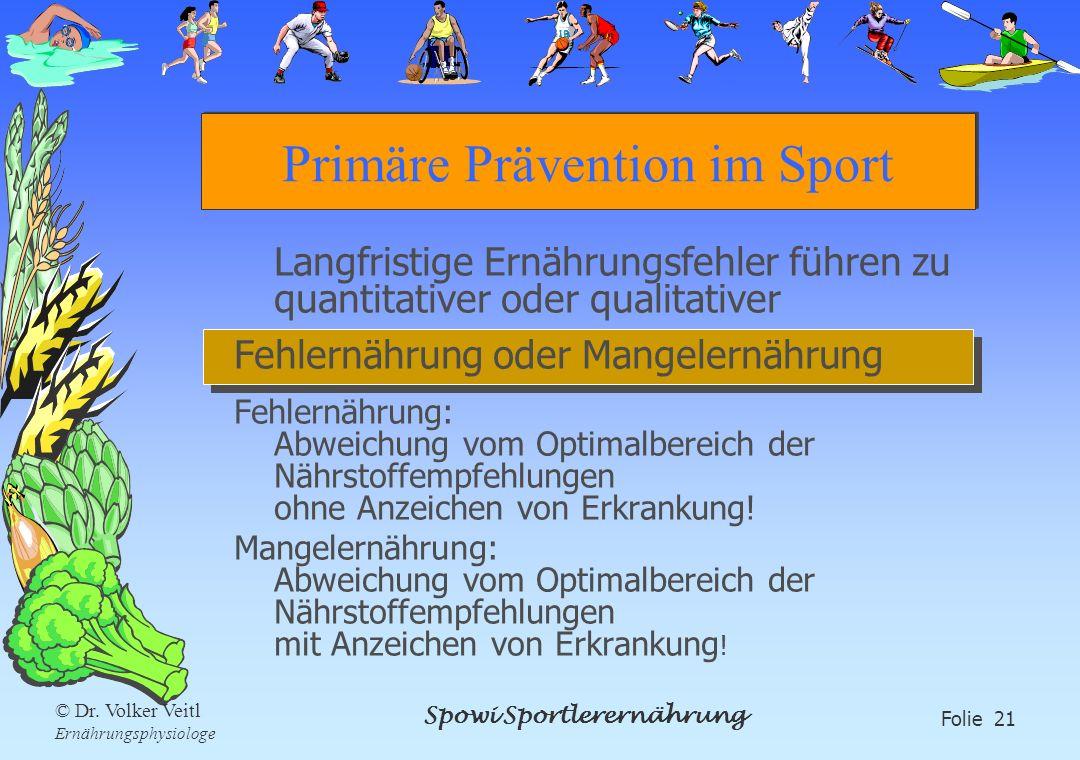 Spowi Sportlerernährung Folie 21 © Dr. Volker Veitl Ernährungsphysiologe Primäre Prävention im Sport Langfristige Ernährungsfehler führen zu quantitat