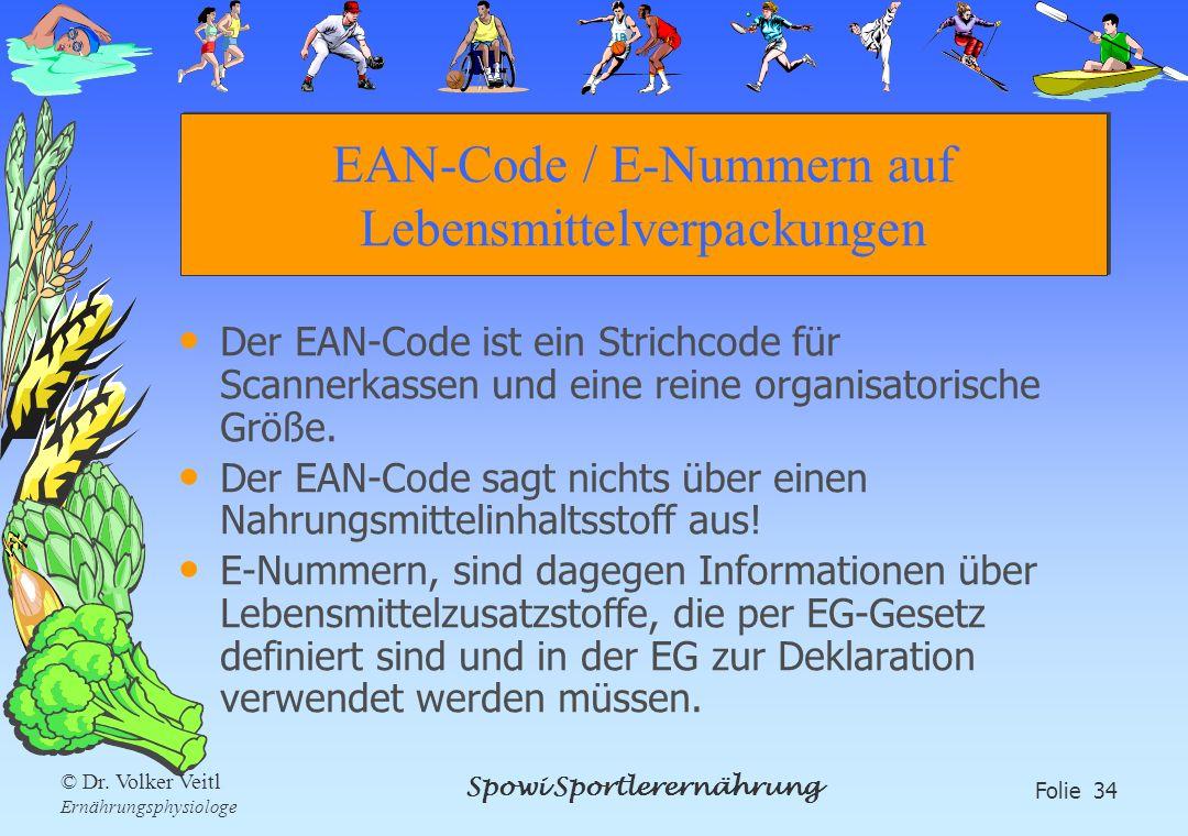 Spowi Sportlerernährung Folie 34 © Dr. Volker Veitl Ernährungsphysiologe EAN-Code / E-Nummern auf Lebensmittelverpackungen Der EAN-Code ist ein Strich