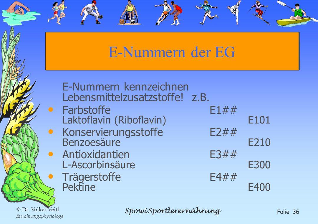 Spowi Sportlerernährung Folie 36 © Dr. Volker Veitl Ernährungsphysiologe E-Nummern der EG E-Nummern kennzeichnen Lebensmittelzusatzstoffe! z.B. Farbst