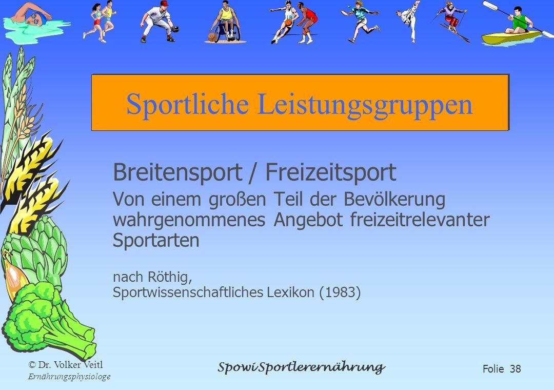 Spowi Sportlerernährung Folie 38 © Dr. Volker Veitl Ernährungsphysiologe Sportliche Leistungsgruppen Breitensport / Freizeitsport Von einem großen Tei