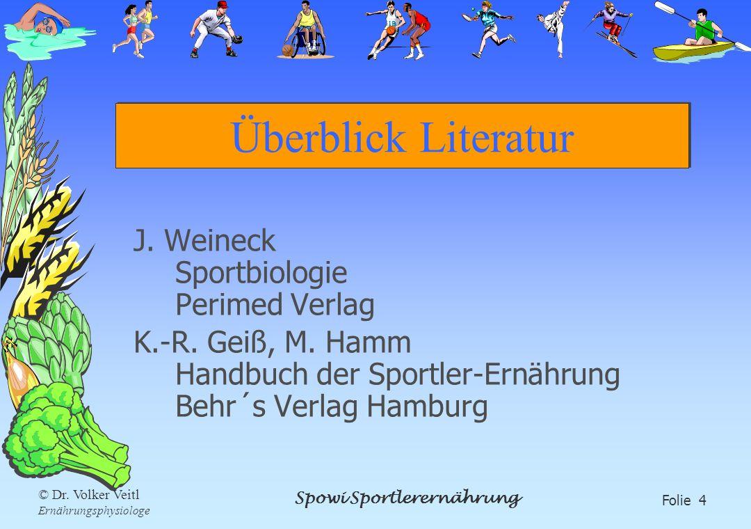 Spowi Sportlerernährung Folie 4 © Dr. Volker Veitl Ernährungsphysiologe Überblick Literatur J. Weineck Sportbiologie Perimed Verlag K.-R. Geiß, M. Ham