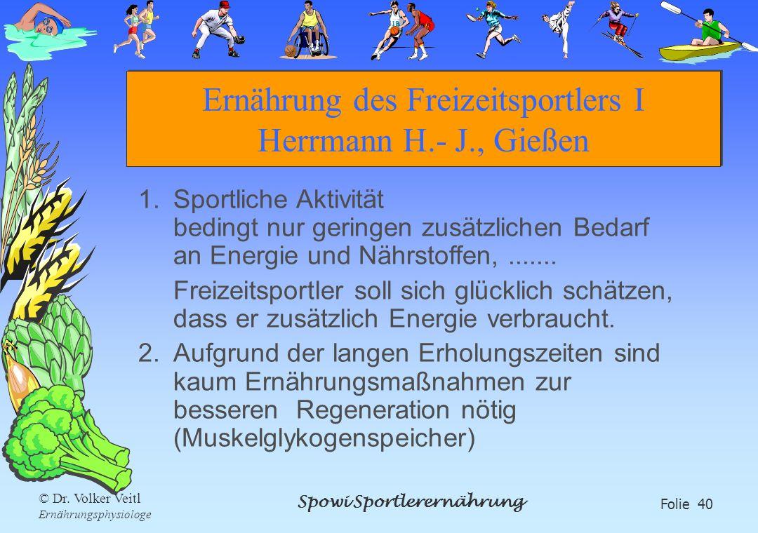 Spowi Sportlerernährung Folie 40 © Dr. Volker Veitl Ernährungsphysiologe Ernährung des Freizeitsportlers I Herrmann H.- J., Gießen 1.Sportliche Aktivi