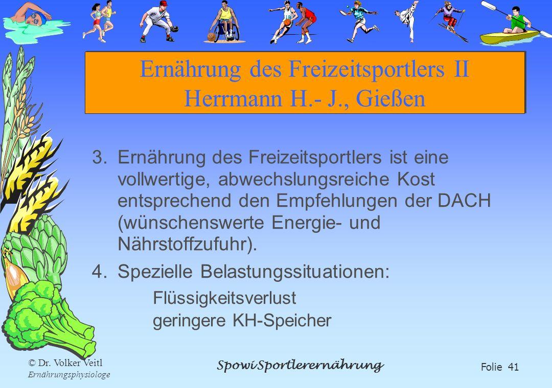 Spowi Sportlerernährung Folie 41 © Dr. Volker Veitl Ernährungsphysiologe Ernährung des Freizeitsportlers II Herrmann H.- J., Gießen 3.Ernährung des Fr