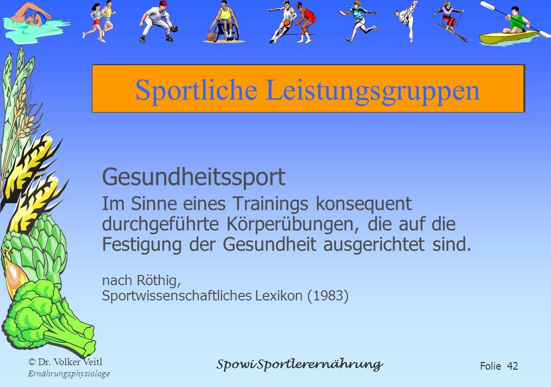 Spowi Sportlerernährung Folie 42 © Dr. Volker Veitl Ernährungsphysiologe Sportliche Leistungsgruppen Gesundheitssport Im Sinne eines Trainings konsequ