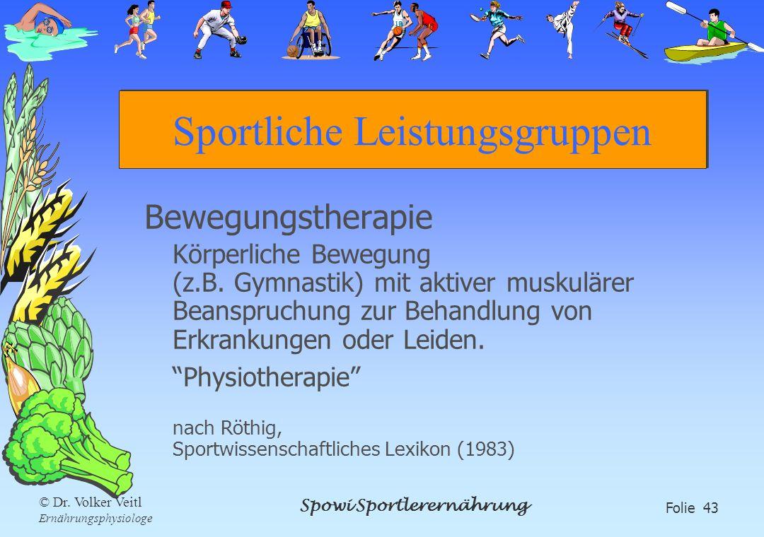 Spowi Sportlerernährung Folie 43 © Dr. Volker Veitl Ernährungsphysiologe Sportliche Leistungsgruppen Bewegungstherapie Körperliche Bewegung (z.B. Gymn