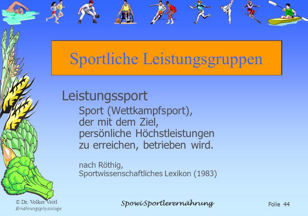 Spowi Sportlerernährung Folie 44 © Dr. Volker Veitl Ernährungsphysiologe Sportliche Leistungsgruppen Leistungssport Sport (Wettkampfsport), der mit de