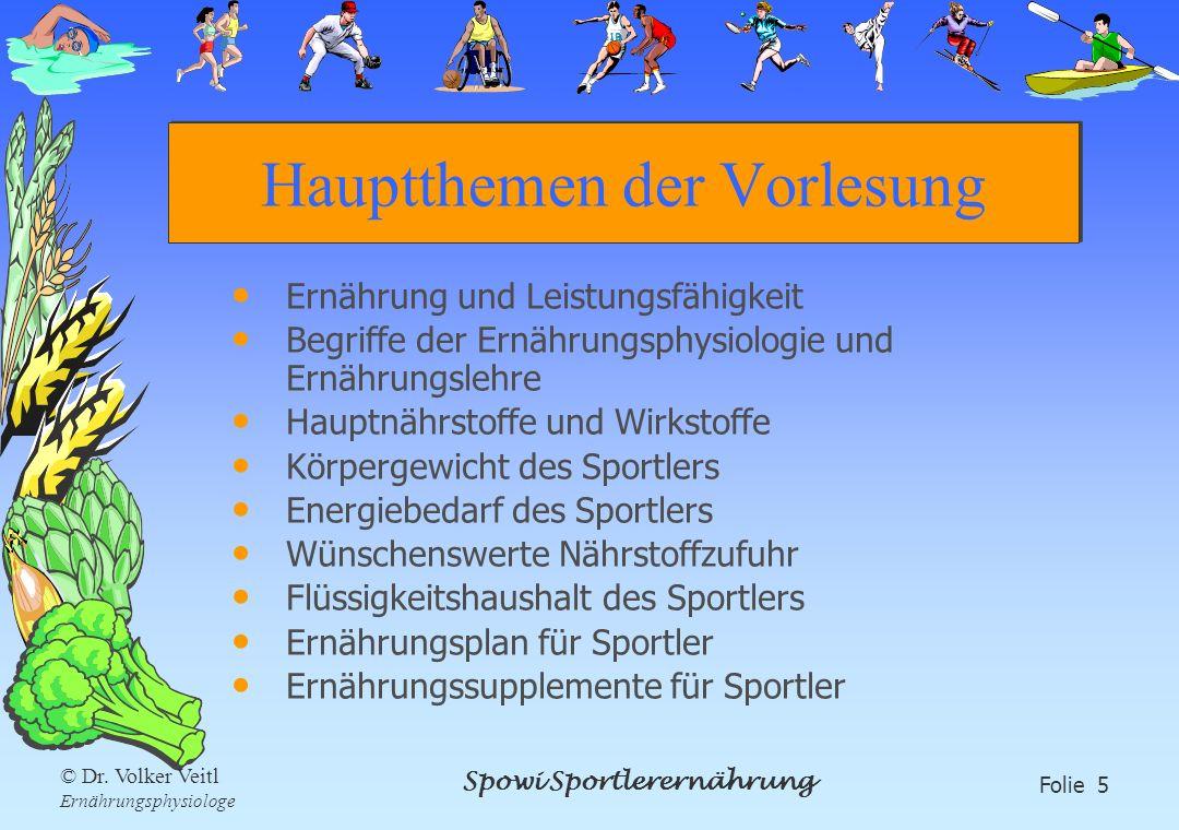 Spowi Sportlerernährung Folie 5 © Dr. Volker Veitl Ernährungsphysiologe Hauptthemen der Vorlesung Ernährung und Leistungsfähigkeit Begriffe der Ernähr