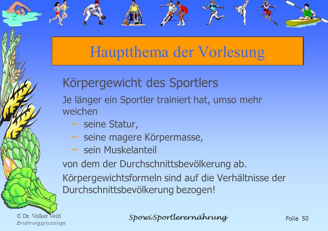 Spowi Sportlerernährung Folie 50 © Dr. Volker Veitl Ernährungsphysiologe Hauptthema der Vorlesung Körpergewicht des Sportlers Je länger ein Sportler t