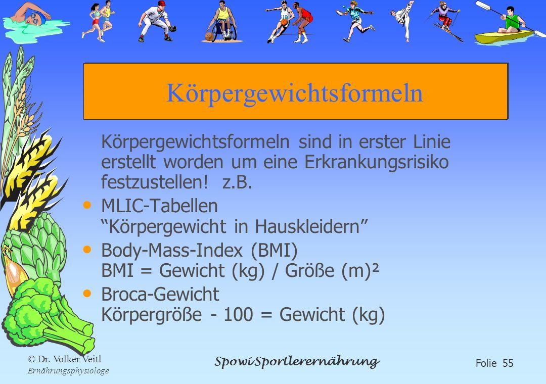 Spowi Sportlerernährung Folie 55 © Dr. Volker Veitl Ernährungsphysiologe Körpergewichtsformeln Körpergewichtsformeln sind in erster Linie erstellt wor