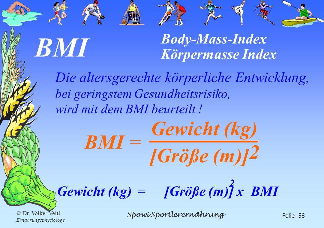 Spowi Sportlerernährung Folie 58 © Dr. Volker Veitl Ernährungsphysiologe BMI Body-Mass-Index Körpermasse Index Die altersgerechte körperliche Entwickl