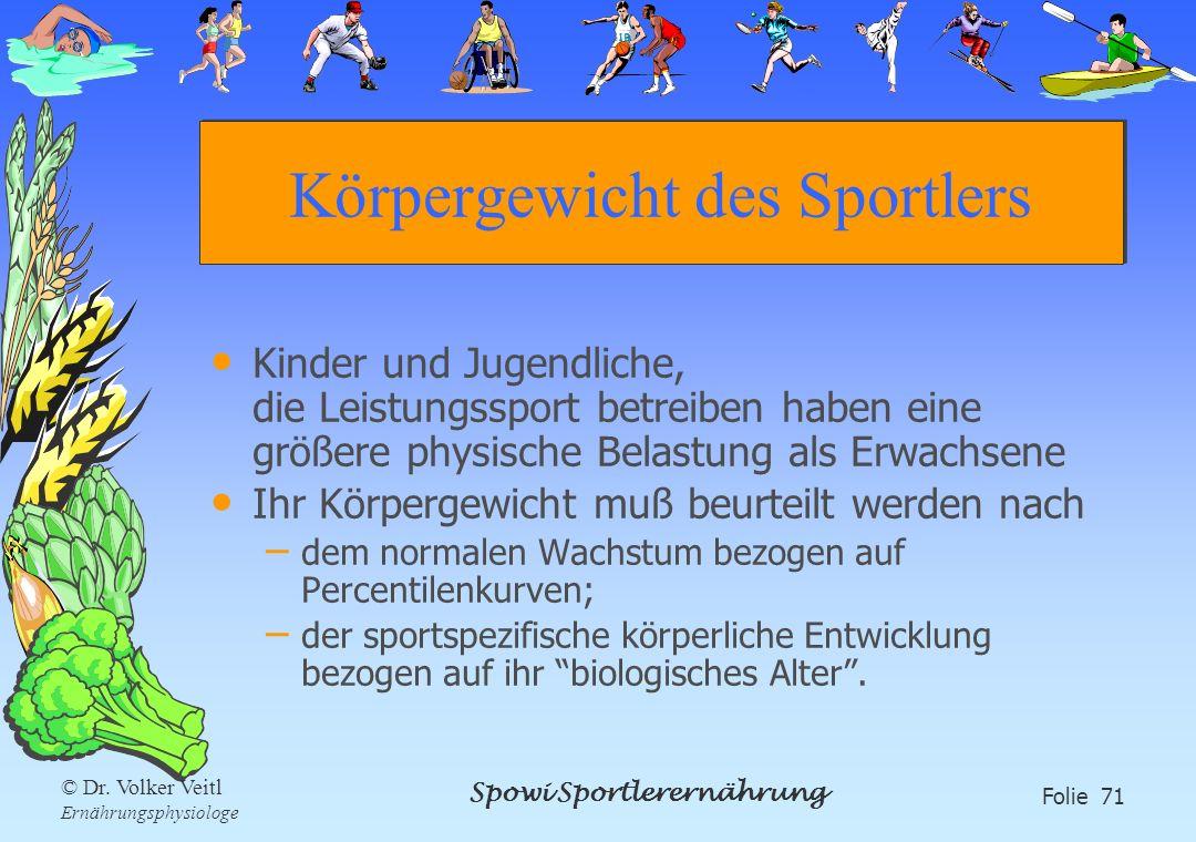 Spowi Sportlerernährung Folie 71 © Dr. Volker Veitl Ernährungsphysiologe Körpergewicht des Sportlers Kinder und Jugendliche, die Leistungssport betrei