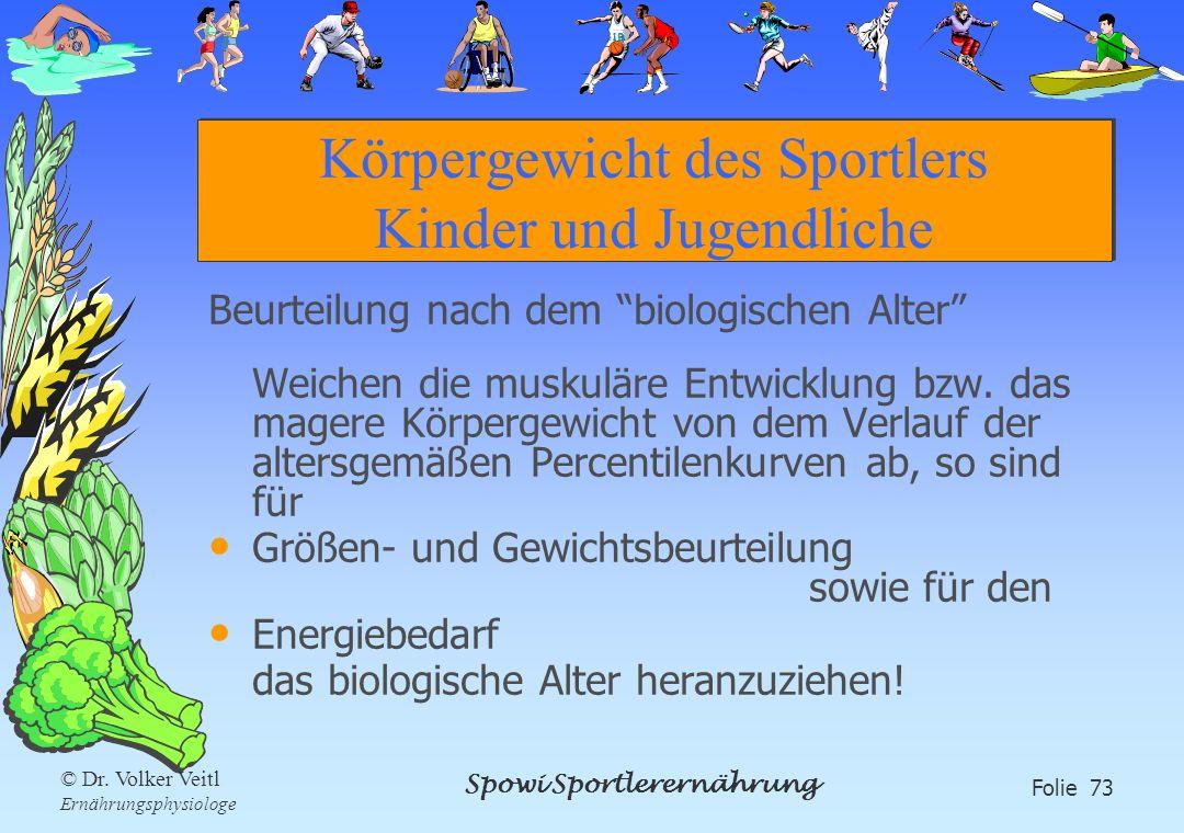 Spowi Sportlerernährung Folie 73 © Dr. Volker Veitl Ernährungsphysiologe Körpergewicht des Sportlers Kinder und Jugendliche Beurteilung nach dem biolo