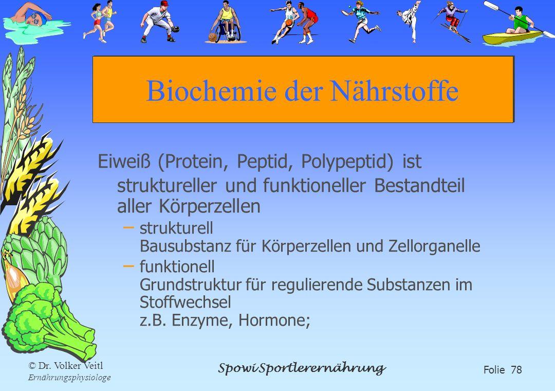 Spowi Sportlerernährung Folie 78 © Dr. Volker Veitl Ernährungsphysiologe Biochemie der Nährstoffe Eiweiß (Protein, Peptid, Polypeptid) ist strukturell