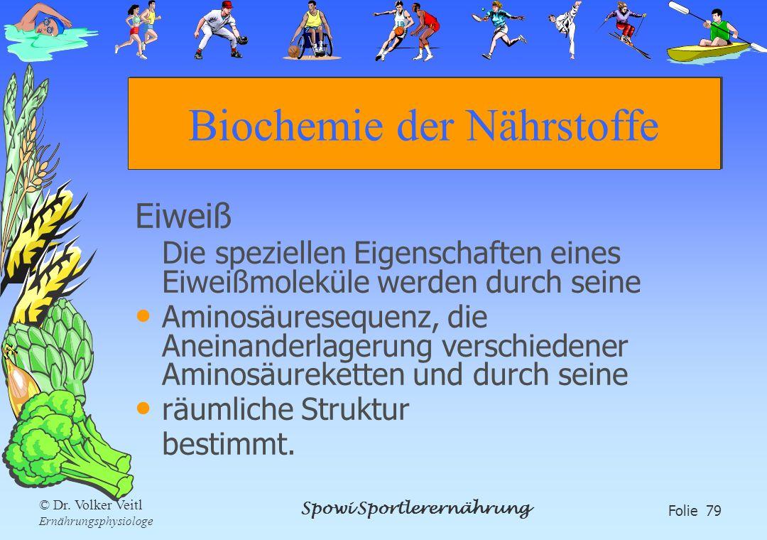 Spowi Sportlerernährung Folie 79 © Dr. Volker Veitl Ernährungsphysiologe Biochemie der Nährstoffe Eiweiß Die speziellen Eigenschaften eines Eiweißmole