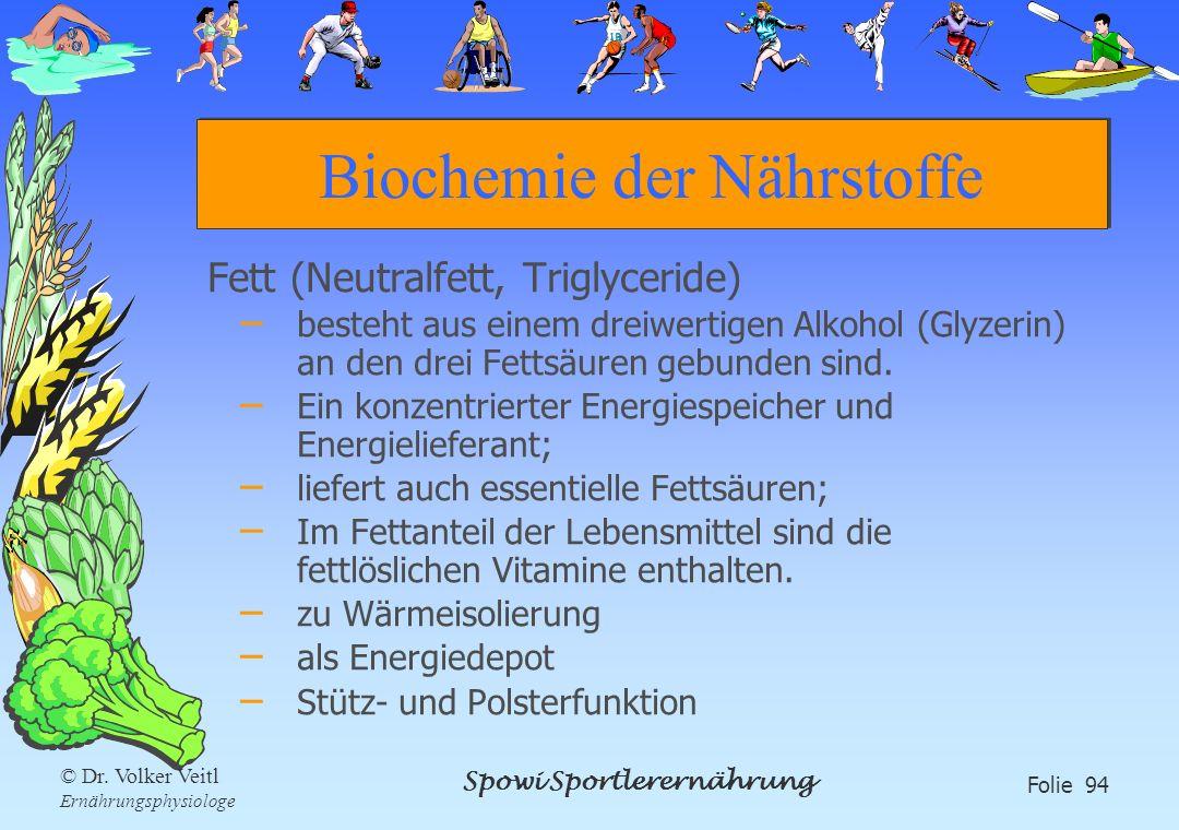 Spowi Sportlerernährung Folie 94 © Dr. Volker Veitl Ernährungsphysiologe Biochemie der Nährstoffe Fett (Neutralfett, Triglyceride) – besteht aus einem