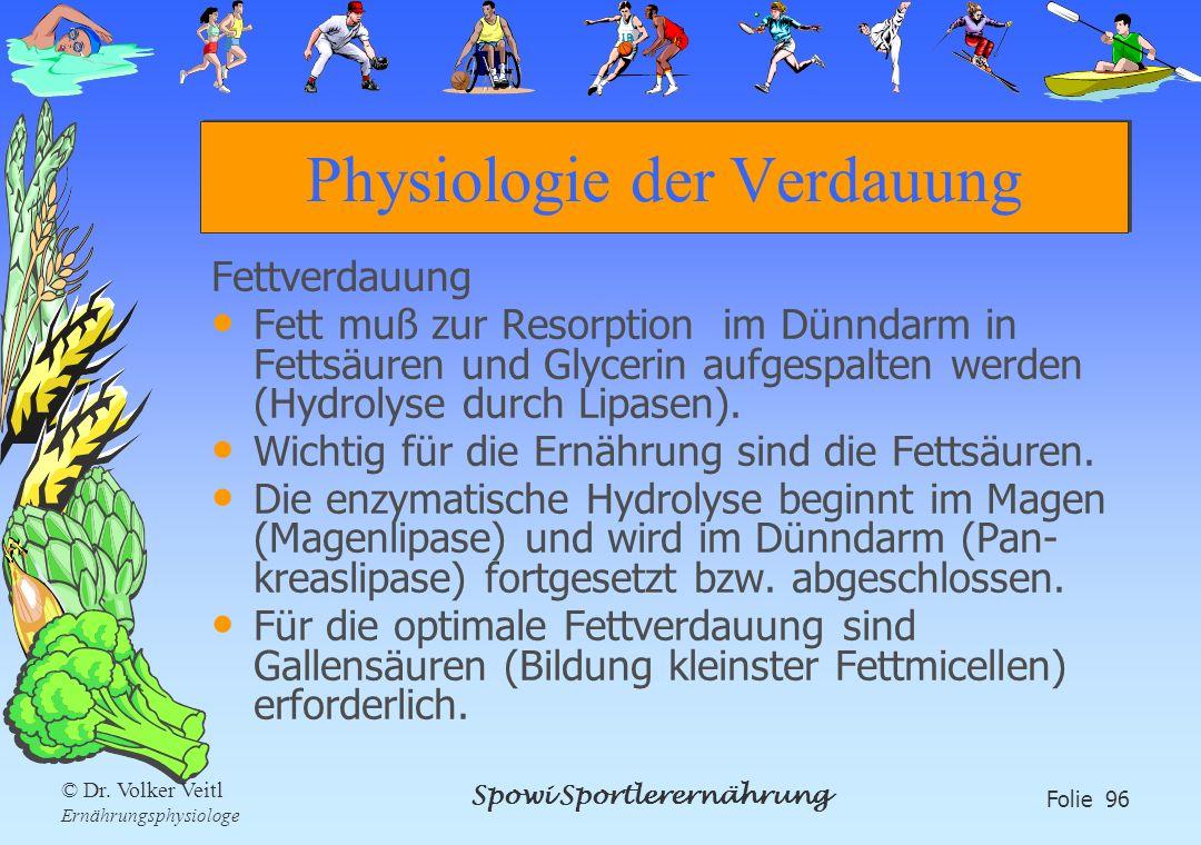 Spowi Sportlerernährung Folie 96 © Dr. Volker Veitl Ernährungsphysiologe Physiologie der Verdauung Fettverdauung Fett muß zur Resorption im Dünndarm i