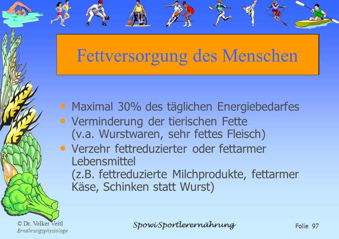 Spowi Sportlerernährung Folie 97 © Dr. Volker Veitl Ernährungsphysiologe Fettversorgung des Menschen Maximal 30% des täglichen Energiebedarfes Vermind