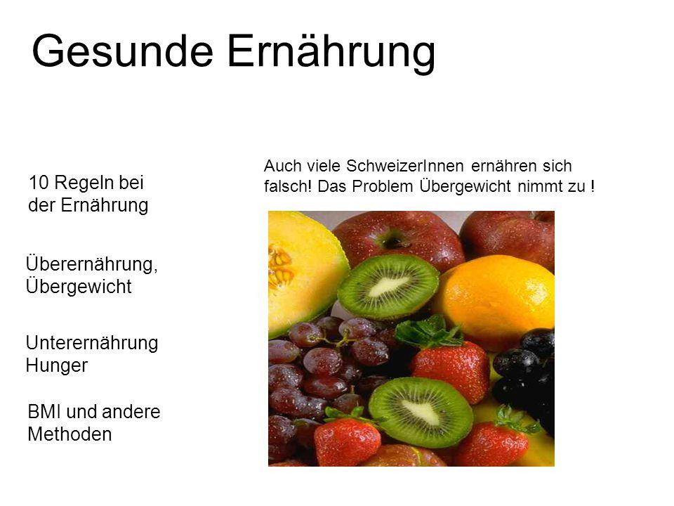 Gesunde Ernährung 10 Regeln bei der Ernährung BMI und andere Methoden Überernährung, Übergewicht Unterernährung Hunger Auch viele SchweizerInnen ernähren sich falsch.