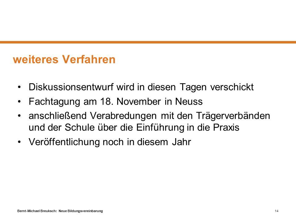 Bernt-Michael Breuksch: Neue Bildungsvereinbarung14 weiteres Verfahren Diskussionsentwurf wird in diesen Tagen verschickt Fachtagung am 18. November i