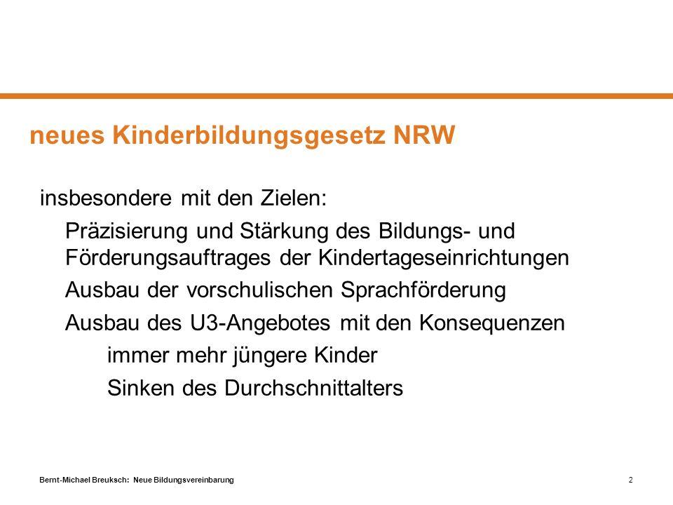 Bernt-Michael Breuksch: Neue Bildungsvereinbarung2 neues Kinderbildungsgesetz NRW insbesondere mit den Zielen: Präzisierung und Stärkung des Bildungs-
