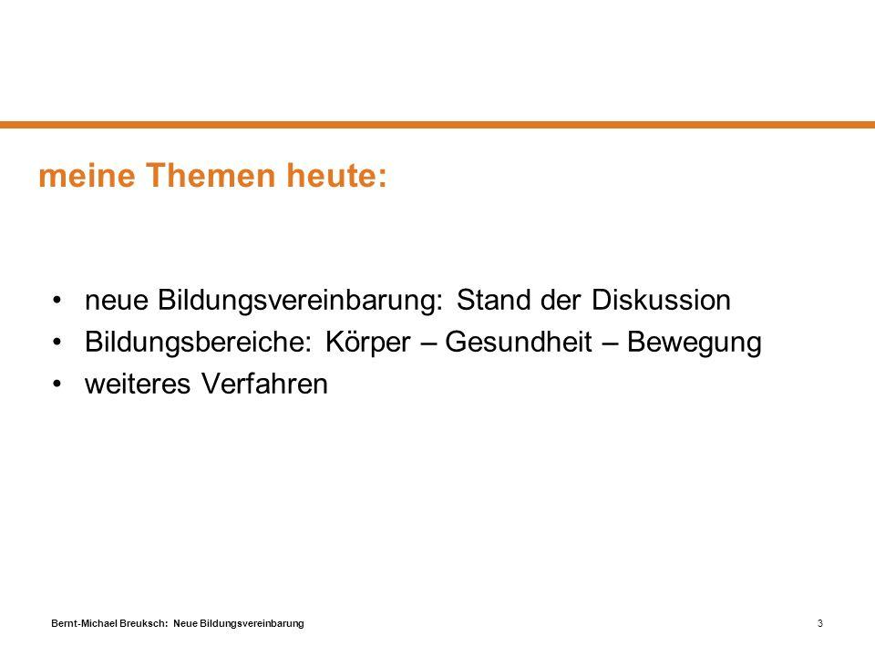 Bernt-Michael Breuksch: Neue Bildungsvereinbarung3 meine Themen heute: neue Bildungsvereinbarung: Stand der Diskussion Bildungsbereiche: Körper – Gesu