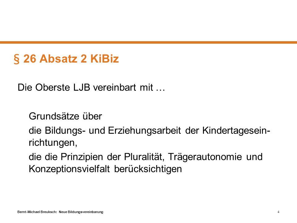 Bernt-Michael Breuksch: Neue Bildungsvereinbarung4 § 26 Absatz 2 KiBiz Die Oberste LJB vereinbart mit … Grundsätze über die Bildungs- und Erziehungsar